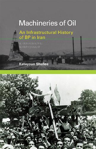 Machineries of Oil: An Infrastructural History of BP in Iran - Infrastructures (Hardback)