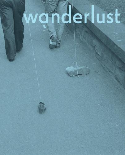 Wanderlust: Actions, Traces, Journeys 1967-2017 - The MIT Press (Hardback)
