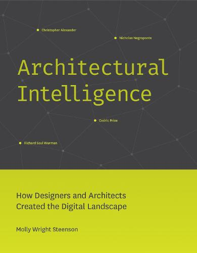 Architectural Intelligence: How Designers and Architects Created the Digital Landscape - The MIT Press (Hardback)