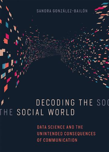 Decoding the Social World: Data Science and the Unintended Consequences of Communication - Information Policy (Hardback)