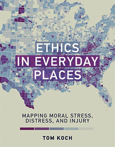 Ethics in Everyday Places: Mapping Moral Stress, Distress, and Injury - Basic Bioethics (Hardback)