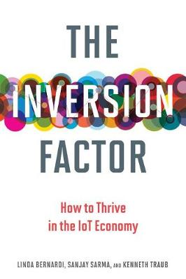The Inversion Factor: How to Thrive in the IoT Economy - MIT Press (Hardback)