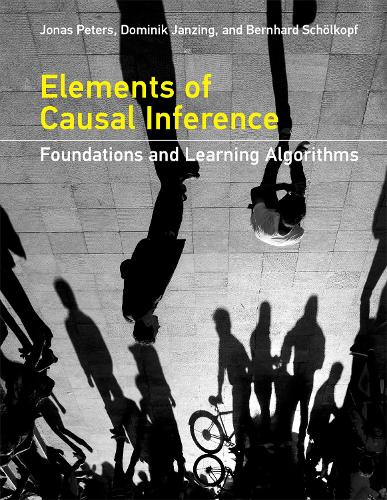 Elements of Causal Inference: Foundations and Learning Algorithms - Adaptive Computation and Machine Learning series (Hardback)