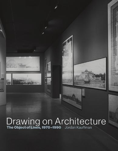 Drawing on Architecture: The Object of Lines, 1970-1990 - The MIT Press (Hardback)