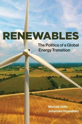 Renewables: The Politics of a Global Energy Transition - The MIT Press (Hardback)