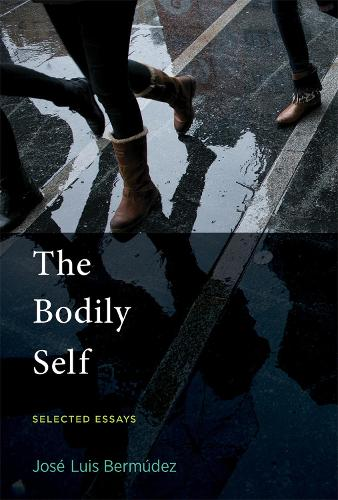 The Bodily Self: Selected Essays - The MIT Press (Hardback)