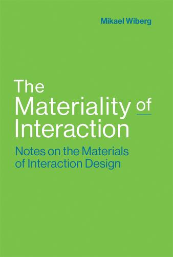 The Materiality of Interaction: Notes on the Materials of Interaction Design - The MIT Press (Hardback)