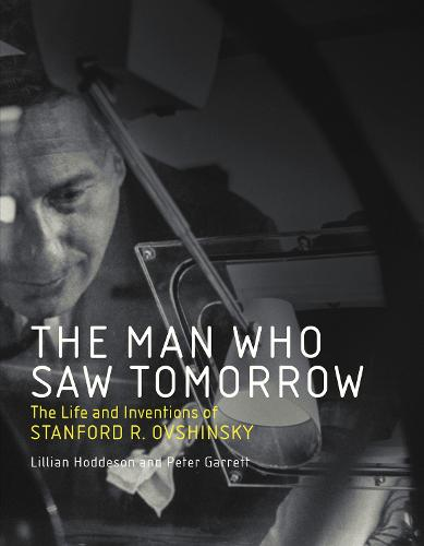 The Man Who Saw Tomorrow: The Life and Inventions of Stanford R. Ovshinsky - The MIT Press (Hardback)