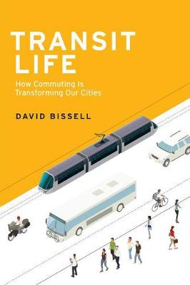 Transit Life: How Commuting Is Transforming Our Cities - Urban and Industrial Environments (Hardback)