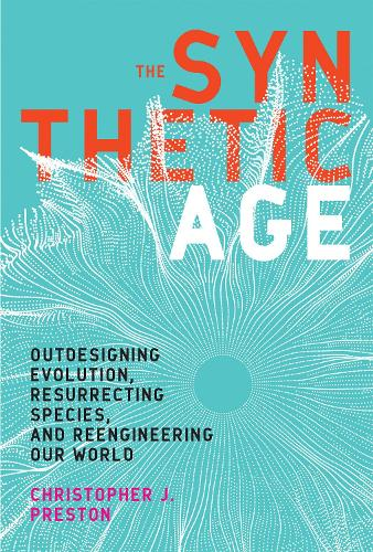 The Synthetic Age: Outdesigning Evolution, Resurrecting Species, and Reengineering Our World - The MIT Press (Hardback)