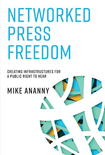 Networked Press Freedom: Creating Infrastructures for a Public Right to Hear - The MIT Press (Hardback)
