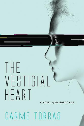 The Vestigial Heart: A Novel of the Robot Age - The MIT Press (Paperback)