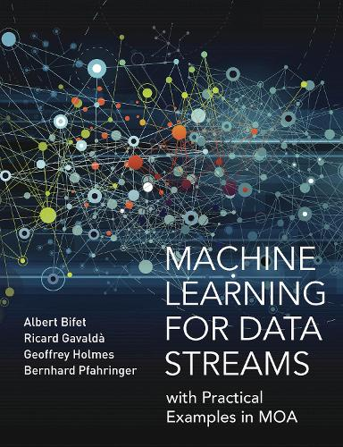 Machine Learning for Data Streams: with Practical Examples in MOA - Adaptive Computation and Machine Learning series (Hardback)