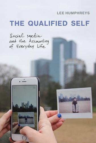 The Qualified Self: Social Media and the Accounting of Everyday Life - The MIT Press (Hardback)