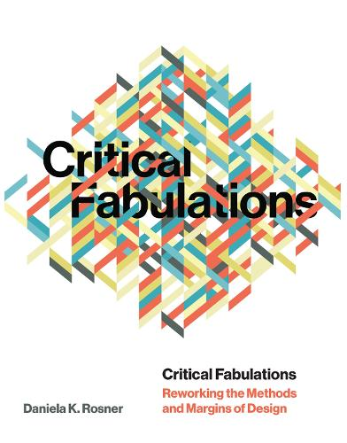 Critical Fabulations: Reworking the Methods and Margins of Design - Design Thinking, Design Theory (Hardback)