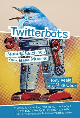 Twitterbots: Making Machines that Make Meaning - The MIT Press (Hardback)
