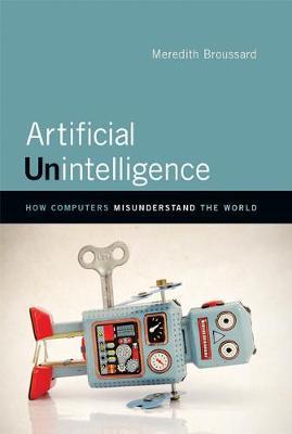 Artificial Unintelligence: How Computers Misunderstand the World - The MIT Press (Hardback)