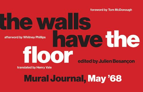 The Walls Have the Floor: Mural Journal, May '68 - The MIT Press (Paperback)