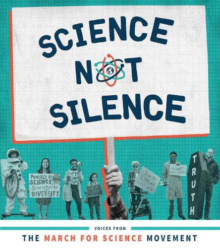 Science Not Silence: Voices from the March for Science Movement - The MIT Press (Paperback)