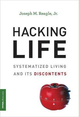Hacking Life: Systematized Living and Its Discontents - Strong Ideas (Hardback)