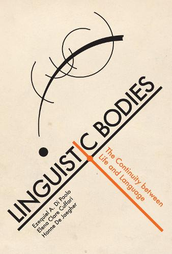 Linguistic Bodies: The Continuity between Life and Language - The MIT Press (Hardback)
