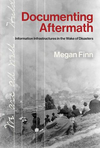 Documenting Aftermath: Information Infrastructures in the Wake of Disasters - Infrastructures (Hardback)