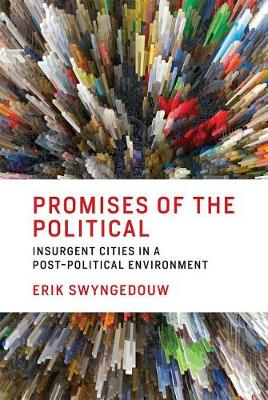 Promises of the Political: Insurgent Cities in a Post-Political Environment - The MIT Press (Hardback)