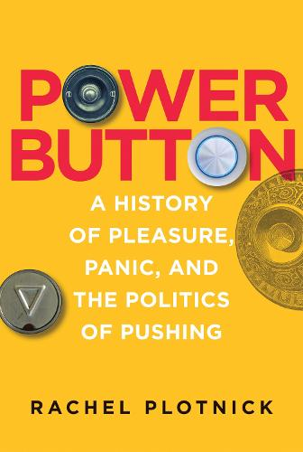 Power Button: A History of Pleasure, Panic, and the Politics of Pushing - The MIT Press (Hardback)