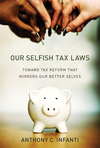 Our Selfish Tax Laws: Toward Tax Reform That Mirrors Our Better Selves - The MIT Press (Hardback)