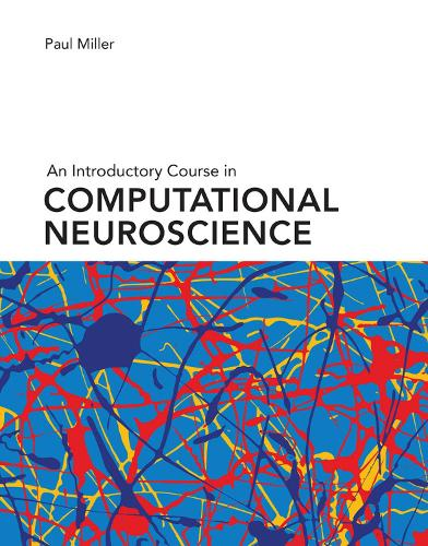 An Introductory Course in Computational Neuroscience - Computational Neuroscience Series (Hardback)