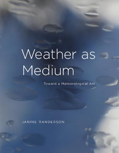 Weather as Medium: Toward a Meteorological Art - Leonardo (Hardback)