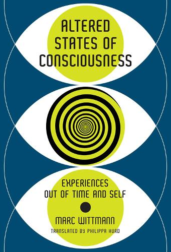 Altered States of Consciousness: Experiences Out of Time and Self - The MIT Press (Hardback)