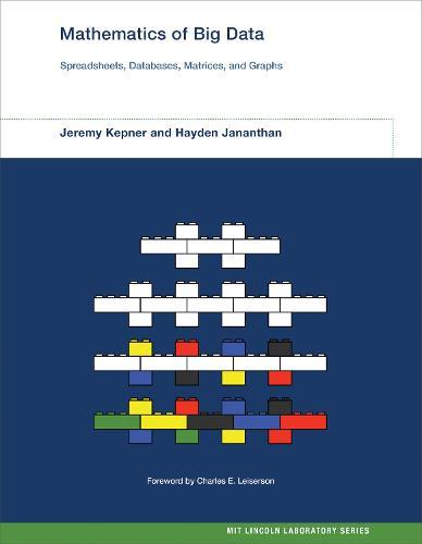 Mathematics of Big Data: Spreadsheets, Databases, Matrices, and Graphs - MIT Lincoln Laboratory Series (Hardback)
