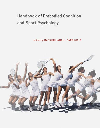 Handbook of Embodied Cognition and Sport Psychology - The MIT Press (Hardback)