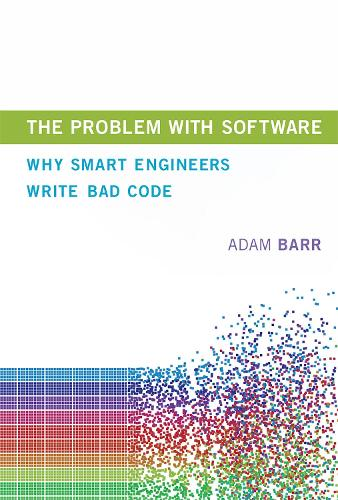 The Problem With Software: Why Smart Engineers Write Bad Code - The MIT Press (Hardback)