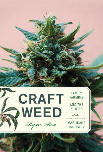 Craft Weed: Family Farming and the Future of the Marijuana Industry - The MIT Press (Hardback)