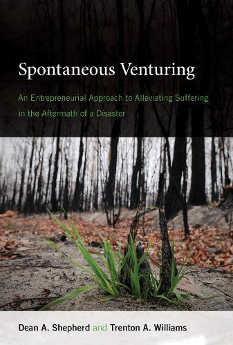 Spontaneous Venturing: An Entrepreneurial Approach to Alleviating Suffering in the Aftermath of a Disaster - The MIT Press (Hardback)