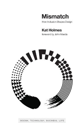 Mismatch: How Inclusion Shapes Design - Simplicity: Design, Technology, Business, Life (Hardback)