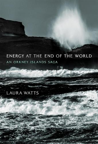 Energy at the End of the World: An Orkney Islands Saga - Infrastructures (Hardback)