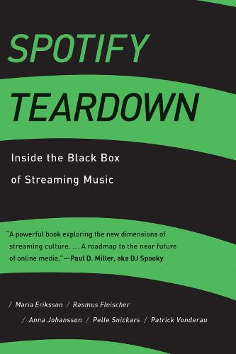 Spotify Teardown: Inside the Black Box of Streaming Music - The MIT Press (Paperback)