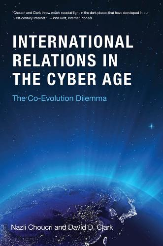 International Relations in the Cyber Age: The Co-Evolution Dilemma - The MIT Press (Hardback)