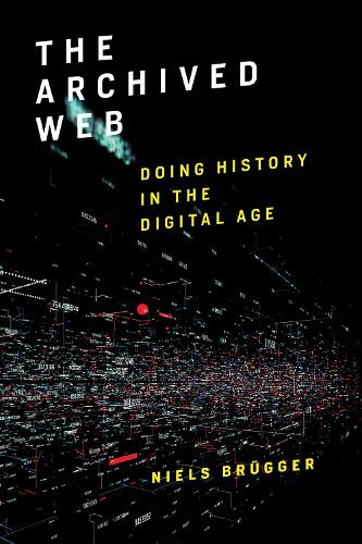 The Archived Web: Doing History in the Digital Age - The MIT Press (Hardback)