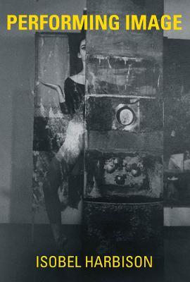 Performing Image - The MIT Press (Hardback)