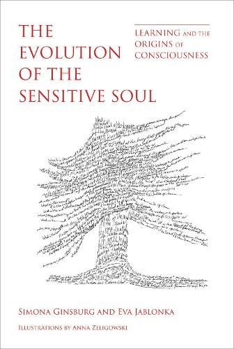 The Evolution of the Sensitive Soul: Learning and the Origins of Consciousness - The MIT Press (Hardback)