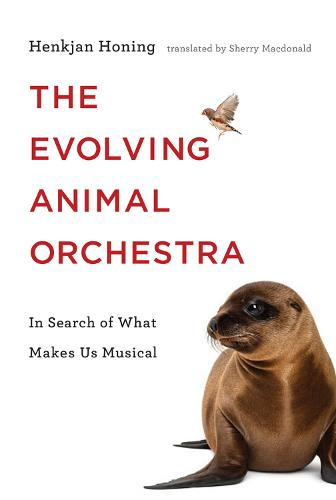The Evolving Animal Orchestra: In Search of What Makes Us Musical - The MIT Press (Hardback)