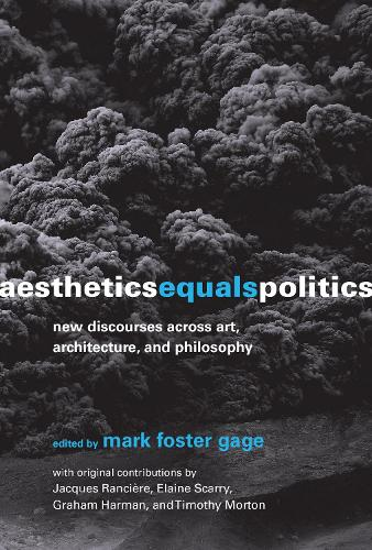 Aesthetics Equals Politics: New Discourses across Art, Architecture, and Philosophy - The MIT Press (Hardback)