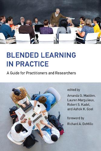 Blended Learning in Practice: A Guide for Practitioners and Researchers - The MIT Press (Hardback)
