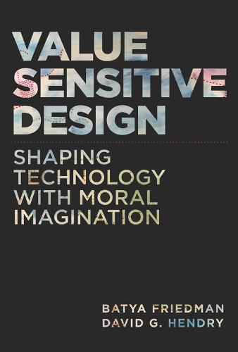 Value Sensitive Design: Shaping Technology with Moral Imagination - The MIT Press (Hardback)