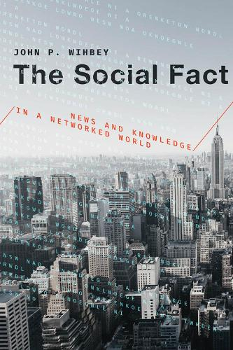 The Social Fact: News and Knowledge in a Networked World - The MIT Press (Hardback)