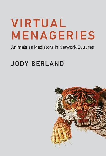 Virtual Menageries: Animals as Mediators in Network Cultures - Leonardo (Hardback)